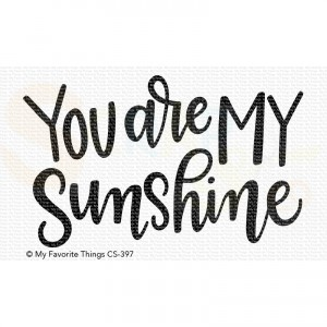 CS-397 My Favorite Things clearstempel, You are my Sunshine